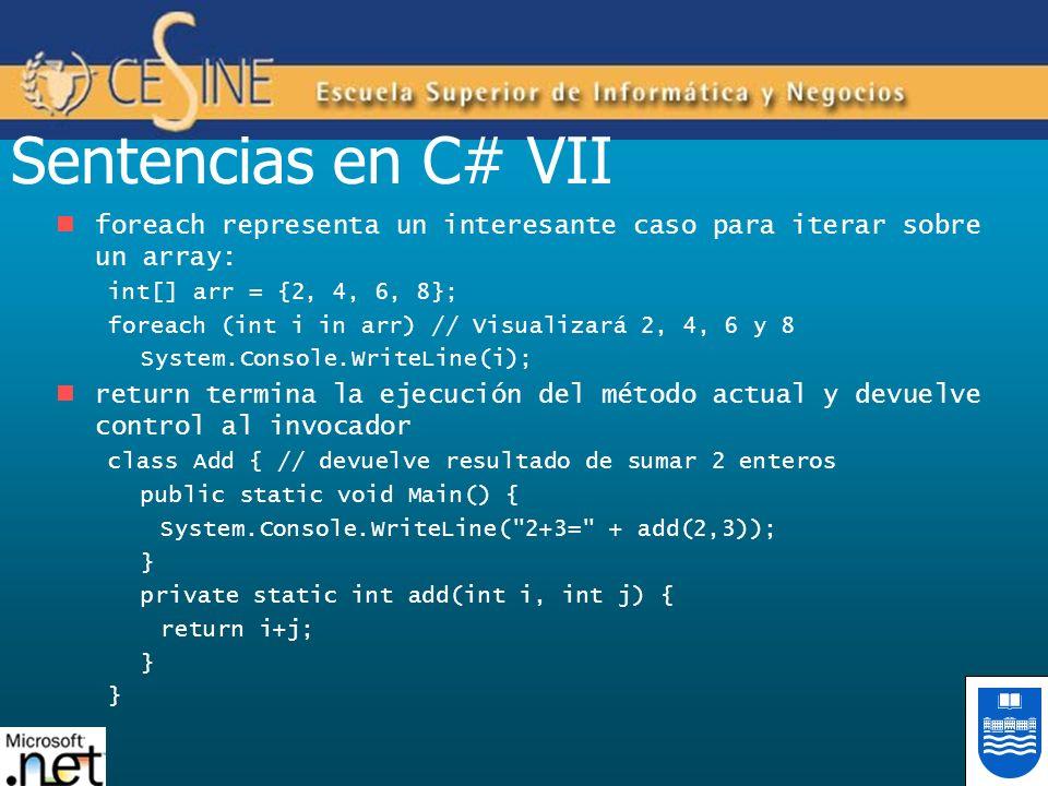 Sentencias en C# VII foreach representa un interesante caso para iterar sobre un array: int[] arr = {2, 4, 6, 8};
